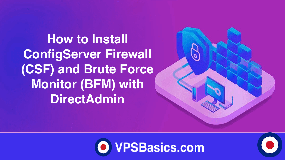How to Install ConfigServer Firewall (CSF) and Brute Force Monitor (BFM) with DirectAdmin
