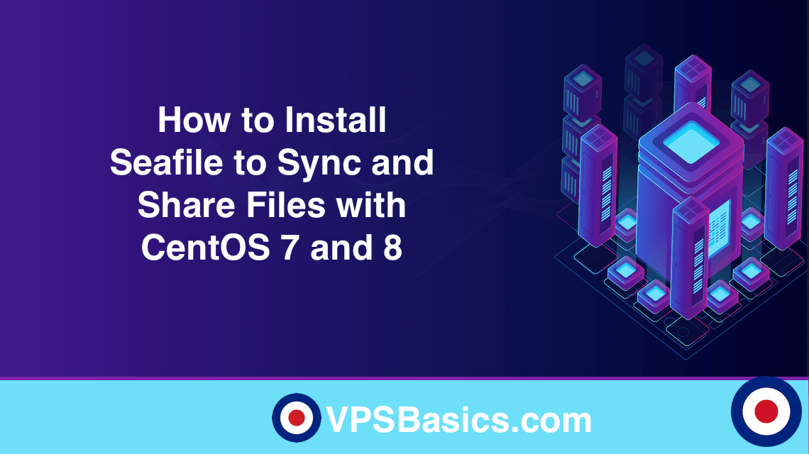 How to Install Seafile to Sync and Share Files with CentOS 7 and 8