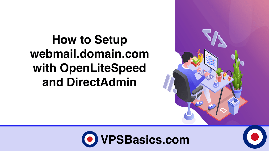 How to Setup webmail.domain.com with OpenLiteSpeed and DirectAdmin