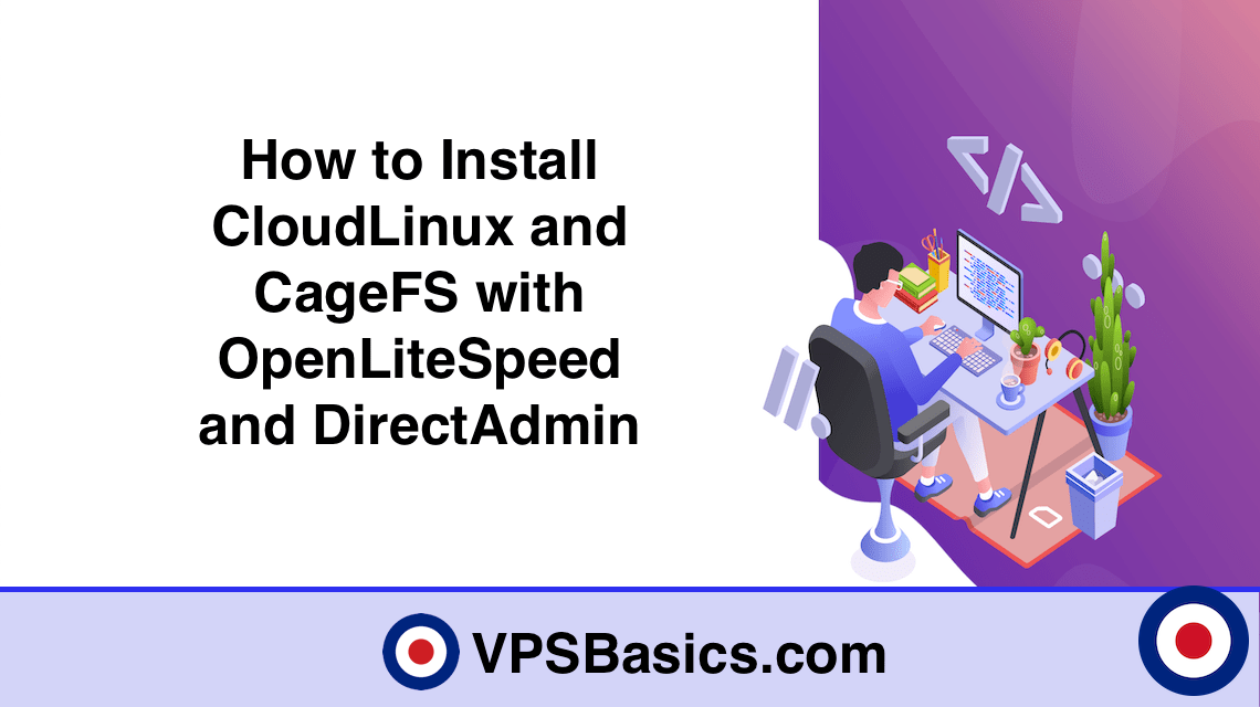 How to Install CloudLinux and CageFS with OpenLiteSpeed and DirectAdmin