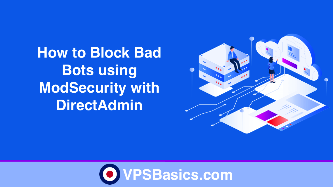 How to Block Bad Bots using ModSecurity with DirectAdmin