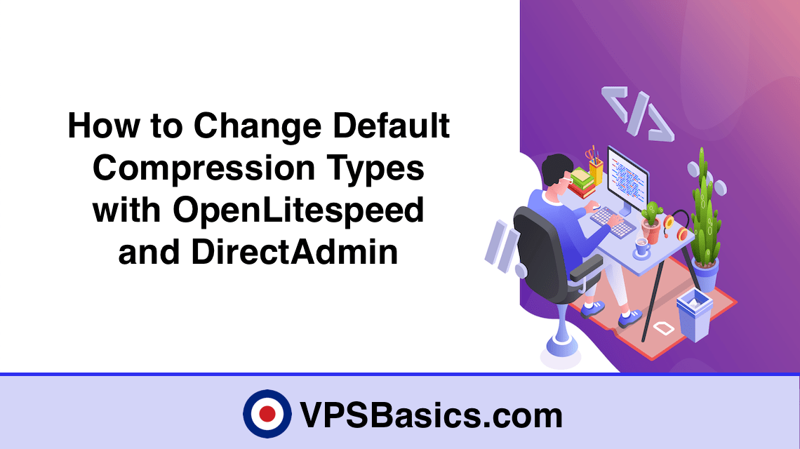 How to Change Default Compression Types with OpenLitespeed and DirectAdmin
